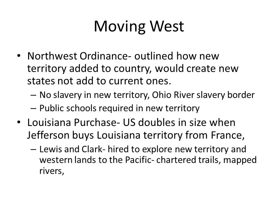 Moving West Northwest Ordinance- outlined how new territory added to country, would create new states not add to current ones.