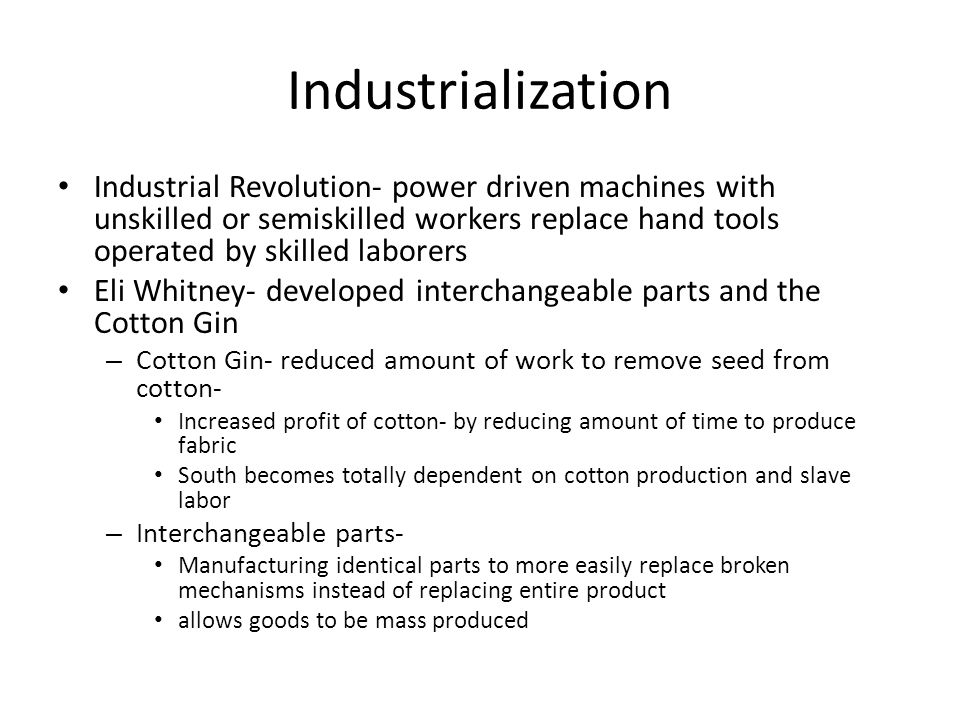 Industrialization Industrial Revolution- power driven machines with unskilled or semiskilled workers replace hand tools operated by skilled laborers.