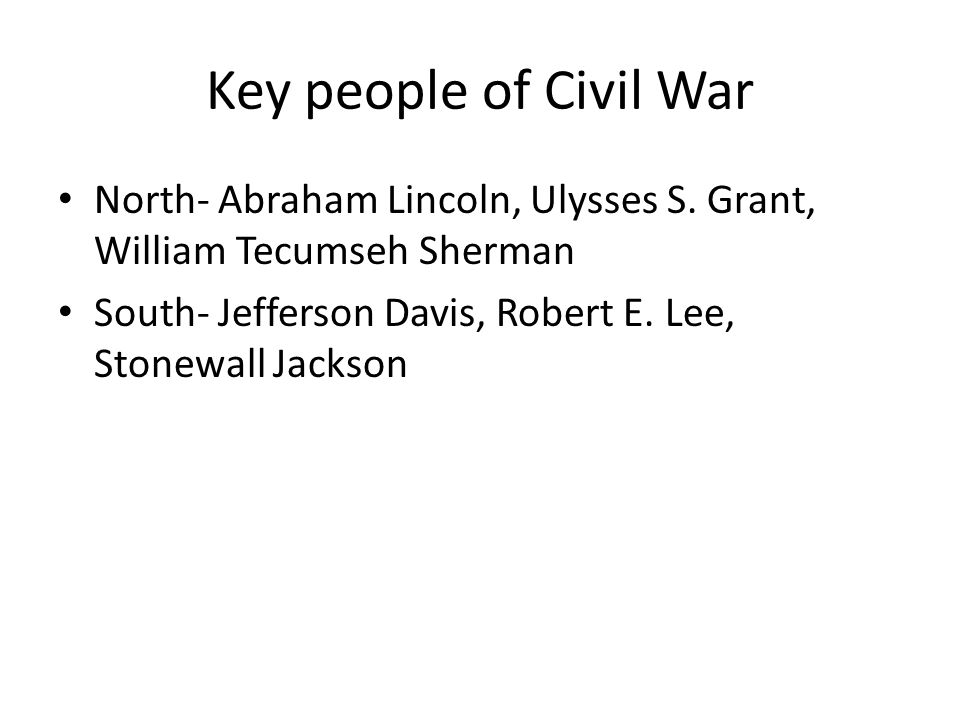 Key people of Civil War North- Abraham Lincoln, Ulysses S.