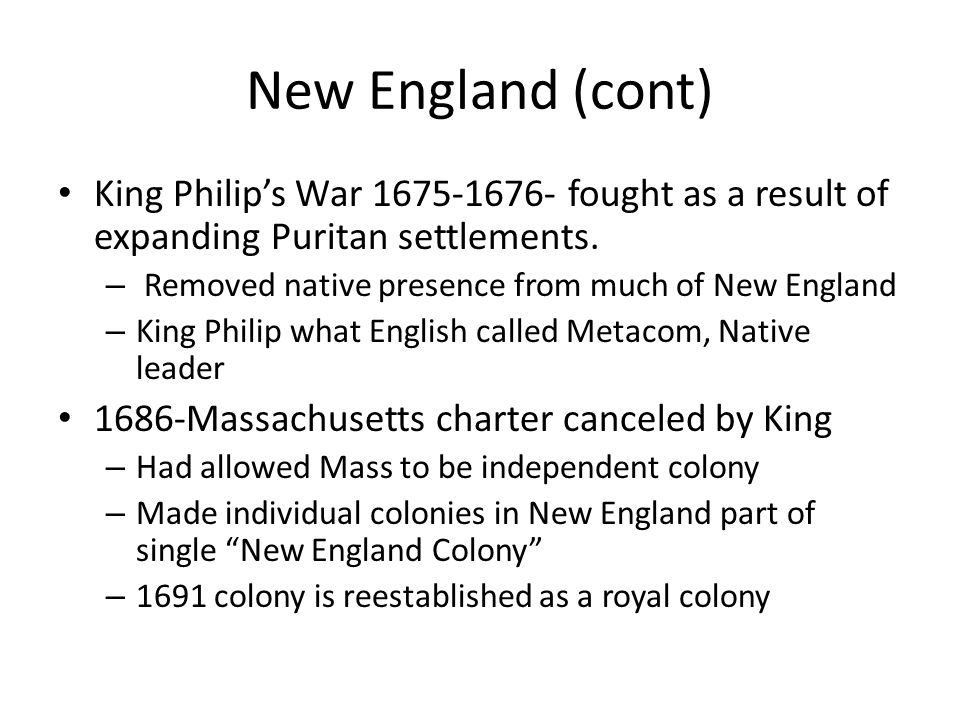 New England (cont) King Philip's War 1675-1676- fought as a result of expanding Puritan settlements.