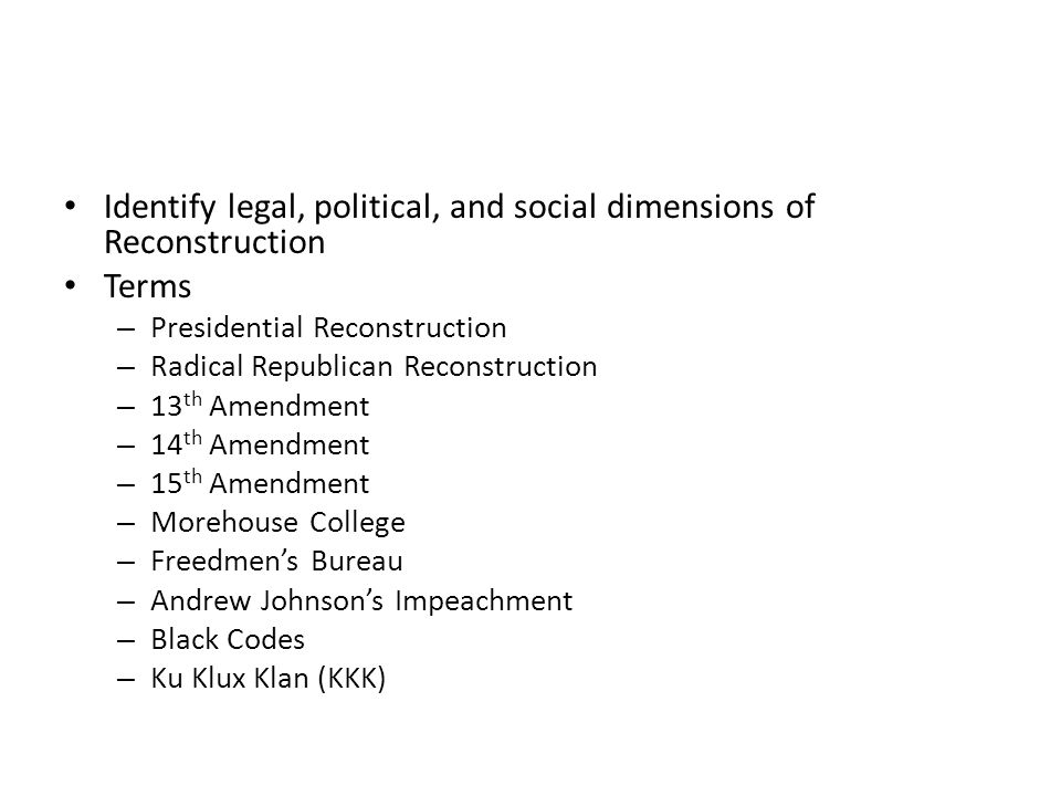 Identify legal, political, and social dimensions of Reconstruction