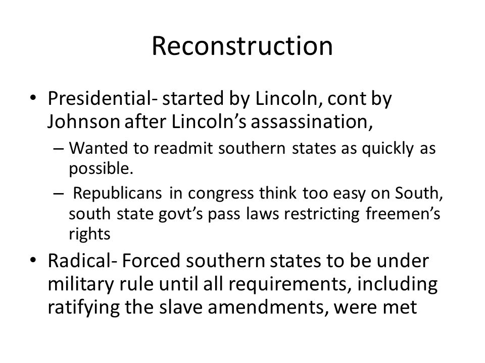 Reconstruction Presidential- started by Lincoln, cont by Johnson after Lincoln's assassination,