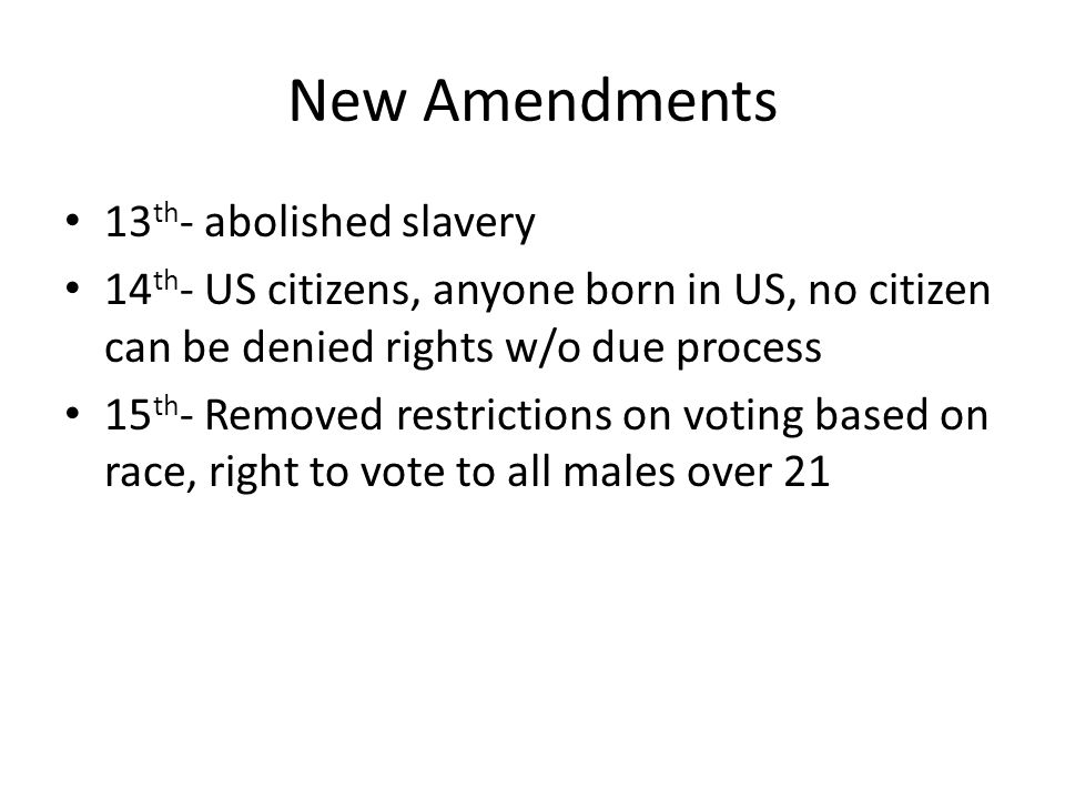 New Amendments 13th- abolished slavery