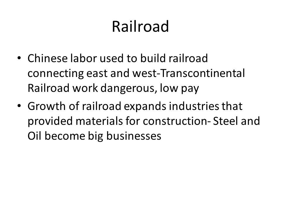 Railroad Chinese labor used to build railroad connecting east and west-Transcontinental Railroad work dangerous, low pay.