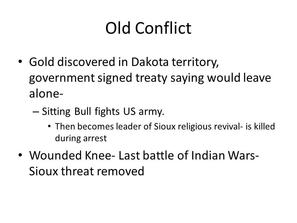 Old Conflict Gold discovered in Dakota territory, government signed treaty saying would leave alone-