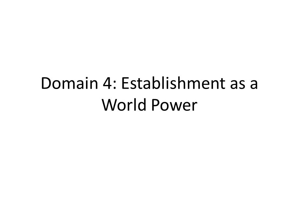 Domain 4: Establishment as a World Power