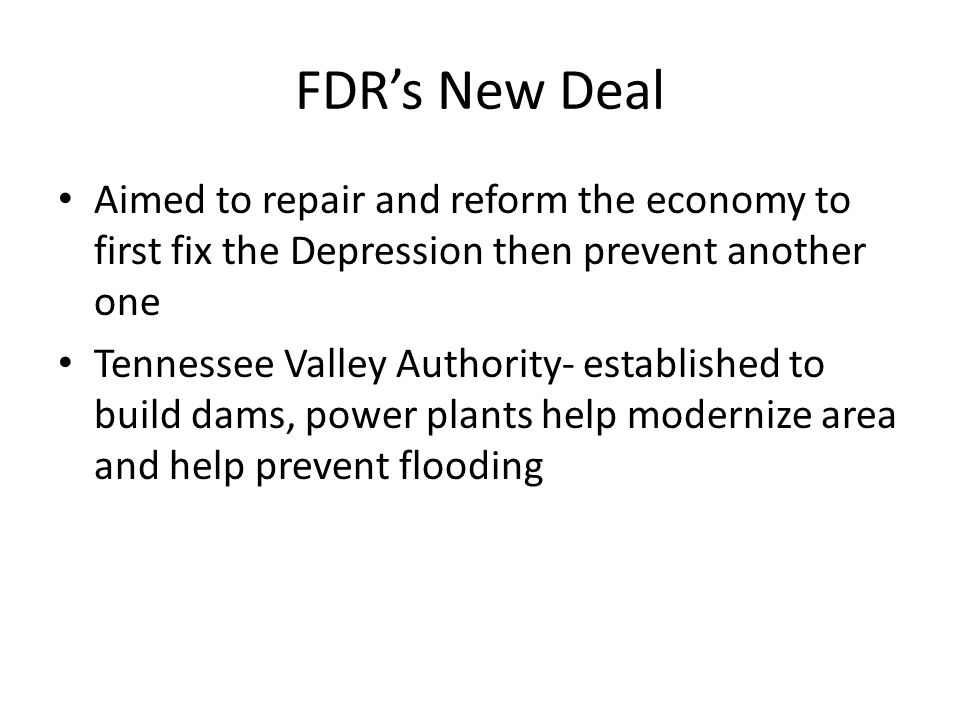FDR's New Deal Aimed to repair and reform the economy to first fix the Depression then prevent another one.