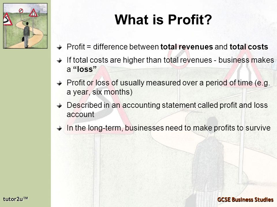 What is Profit Profit = difference between total revenues and total costs. If total costs are higher than total revenues - business makes a loss