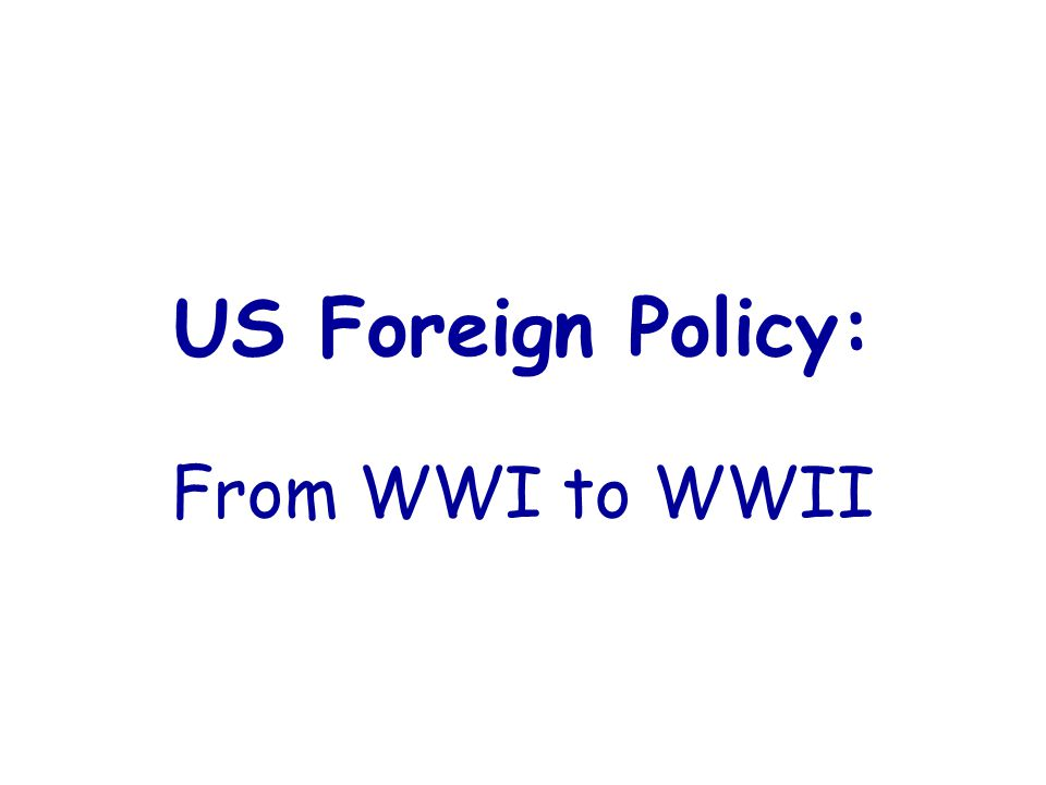 US Foreign Policy: From WWI to WWII
