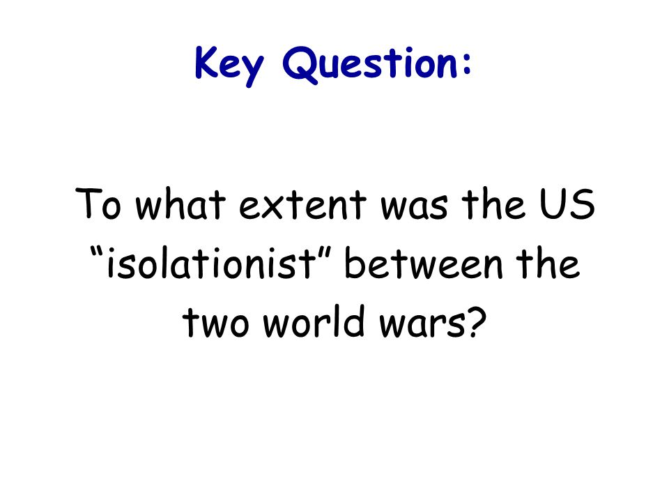 To what extent was the US isolationist between the two world wars