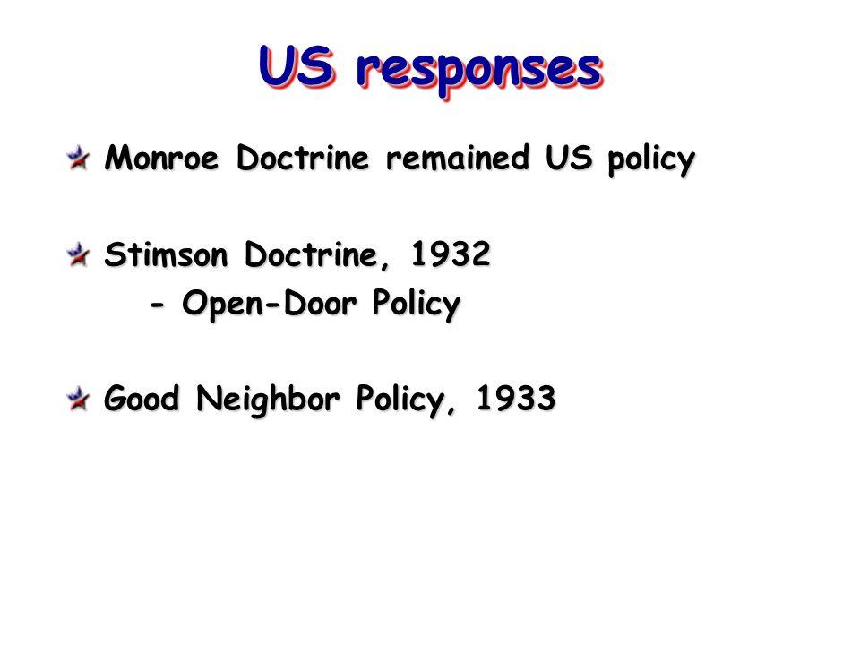 US responses Monroe Doctrine remained US policy Stimson Doctrine, 1932