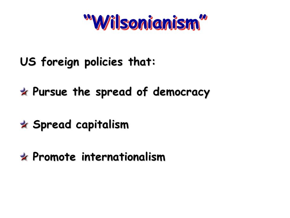 Wilsonianism US foreign policies that: