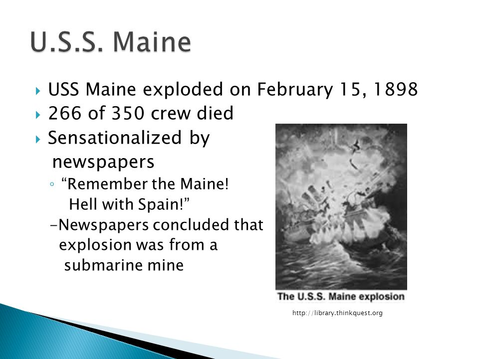 U.S.S. Maine USS Maine exploded on February 15, 1898