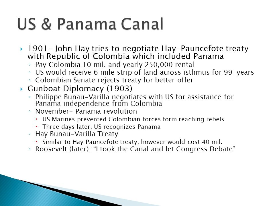 US & Panama Canal 1901- John Hay tries to negotiate Hay-Pauncefote treaty with Republic of Colombia which included Panama.