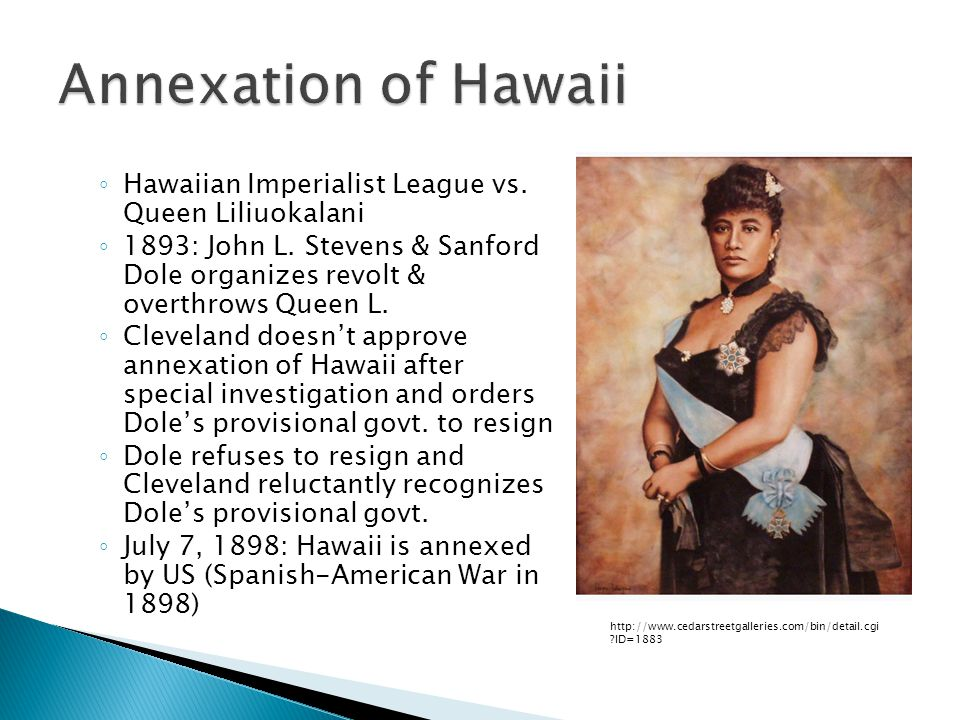Annexation of Hawaii Hawaiian Imperialist League vs. Queen Liliuokalani.