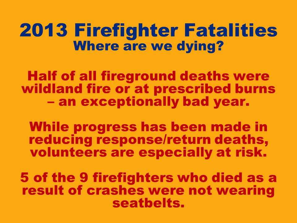 2013 Firefighter Fatalities Where are we dying