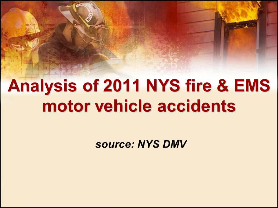 Analysis of 2011 NYS fire & EMS motor vehicle accidents source: NYS DMV