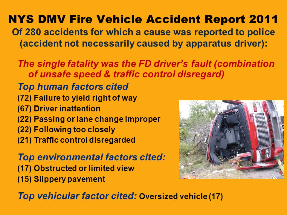 NYS DMV Fire Vehicle Accident Report 2011 Of 280 accidents for which a cause was reported to police (accident not necessarily caused by apparatus driver):