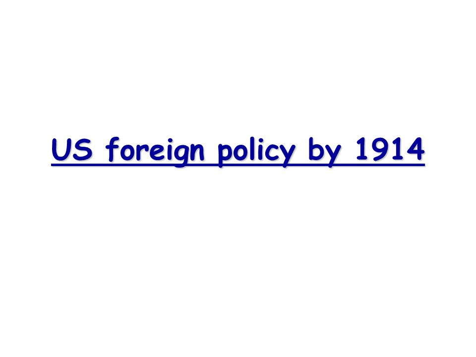 US foreign policy by 1914