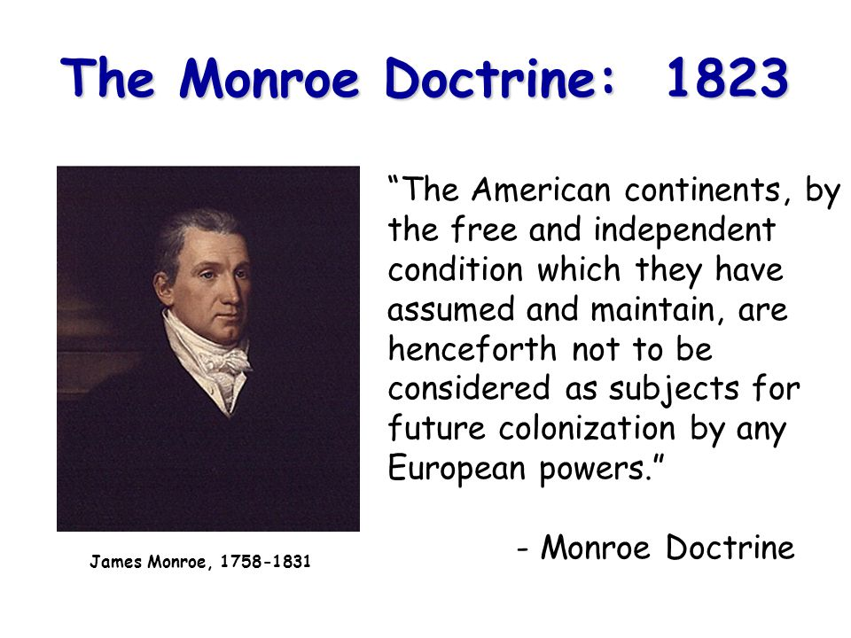 The Monroe Doctrine: 1823 The American continents, by