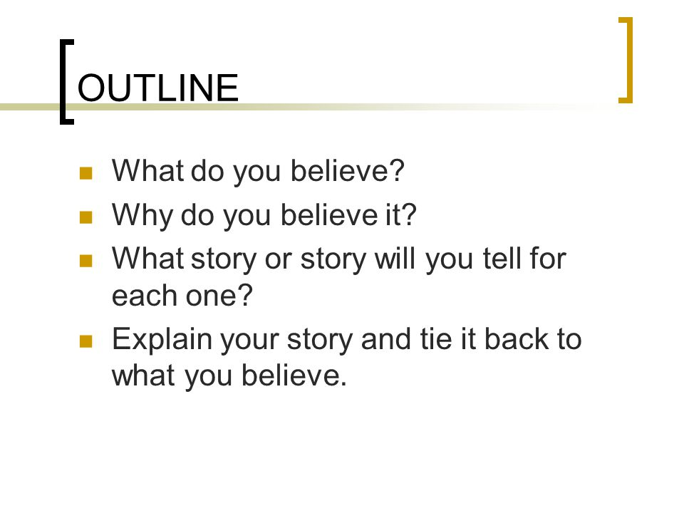 OUTLINE What do you believe Why do you believe it