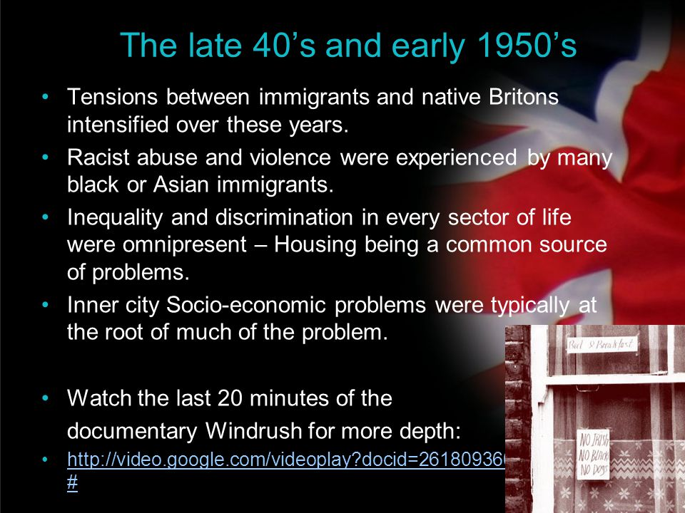 The late 40's and early 1950's Tensions between immigrants and native Britons intensified over these years.