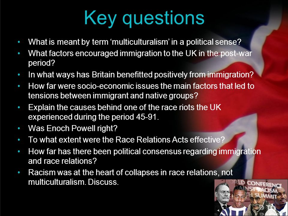 Key questions What is meant by term 'multiculturalism' in a political sense What factors encouraged immigration to the UK in the post-war period