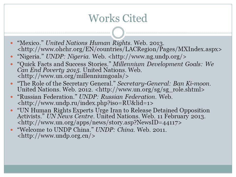 Works Cited Mexico. United Nations Human Rights. Web. 2013. <http://www.ohchr.org/EN/countries/LACRegion/Pages/MXIndex.aspx>
