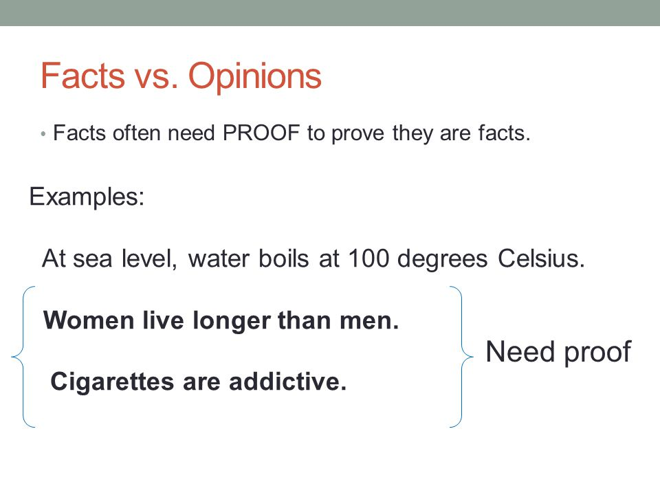 Facts vs. Opinions Need proof Examples: