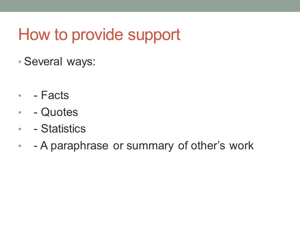 How to provide support Several ways: - Facts - Quotes - Statistics