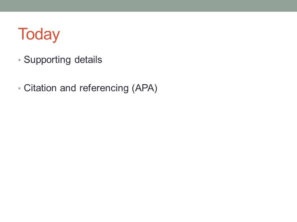 Today Supporting details Citation and referencing (APA)