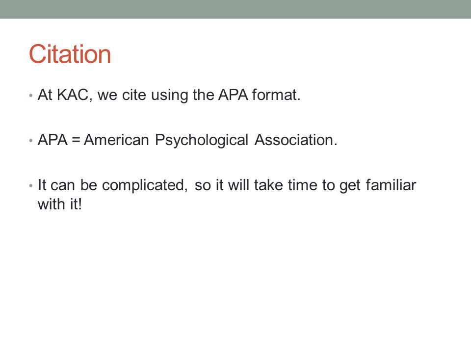Citation At KAC, we cite using the APA format.
