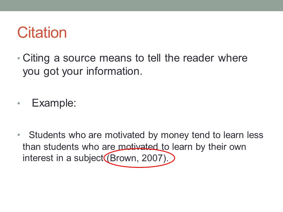 Citation Citing a source means to tell the reader where you got your information. Example: