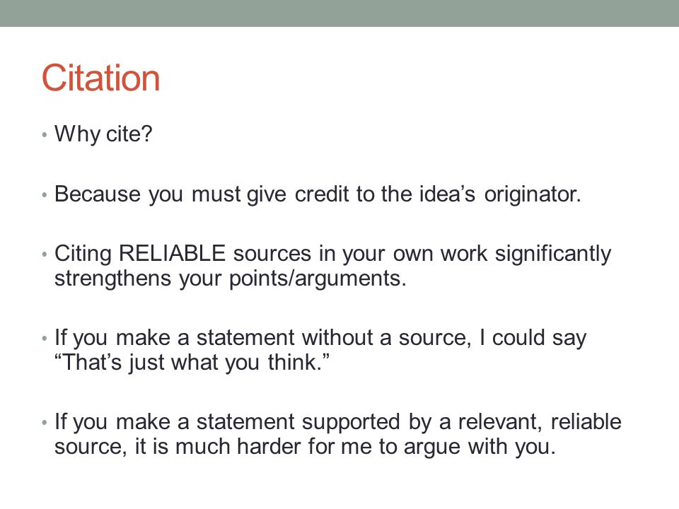 Citation Why cite Because you must give credit to the idea's originator.