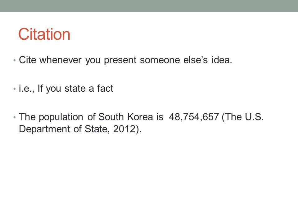 Citation Cite whenever you present someone else's idea.