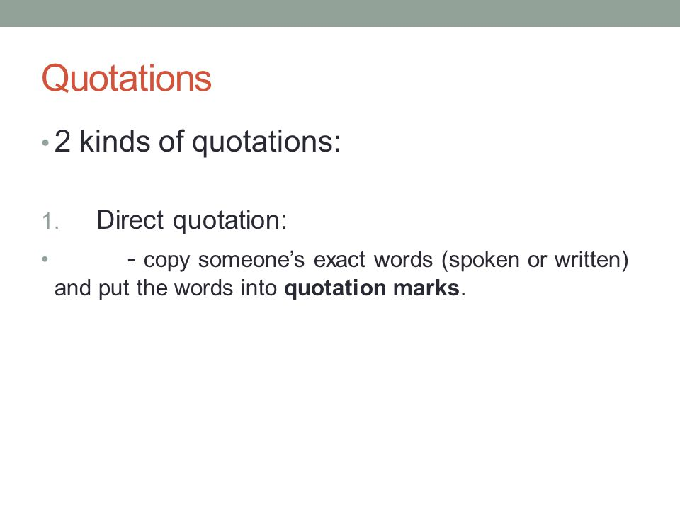 Quotations 2 kinds of quotations: Direct quotation: