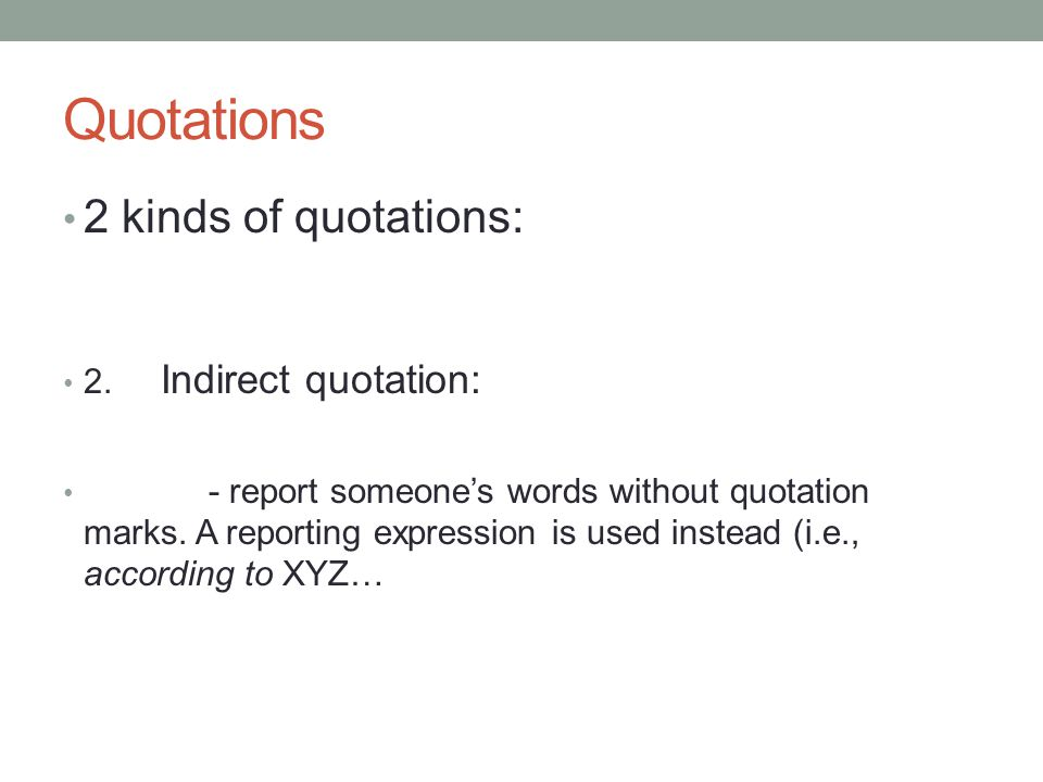 Quotations 2 kinds of quotations: 2. Indirect quotation: