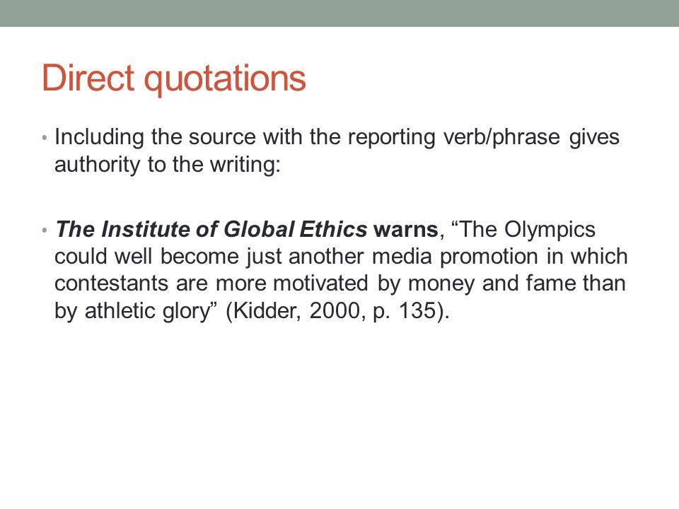 Direct quotations Including the source with the reporting verb/phrase gives authority to the writing: