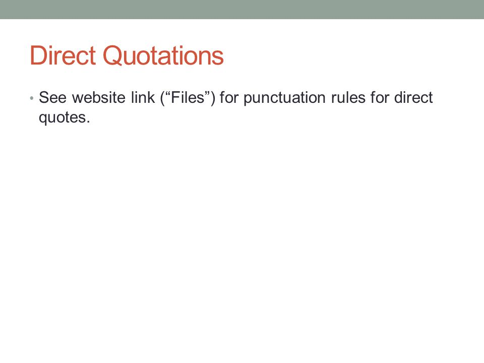 Direct Quotations See website link ( Files ) for punctuation rules for direct quotes.