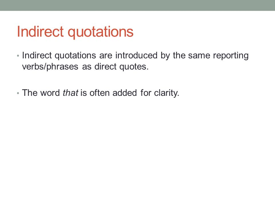 Indirect quotations Indirect quotations are introduced by the same reporting verbs/phrases as direct quotes.