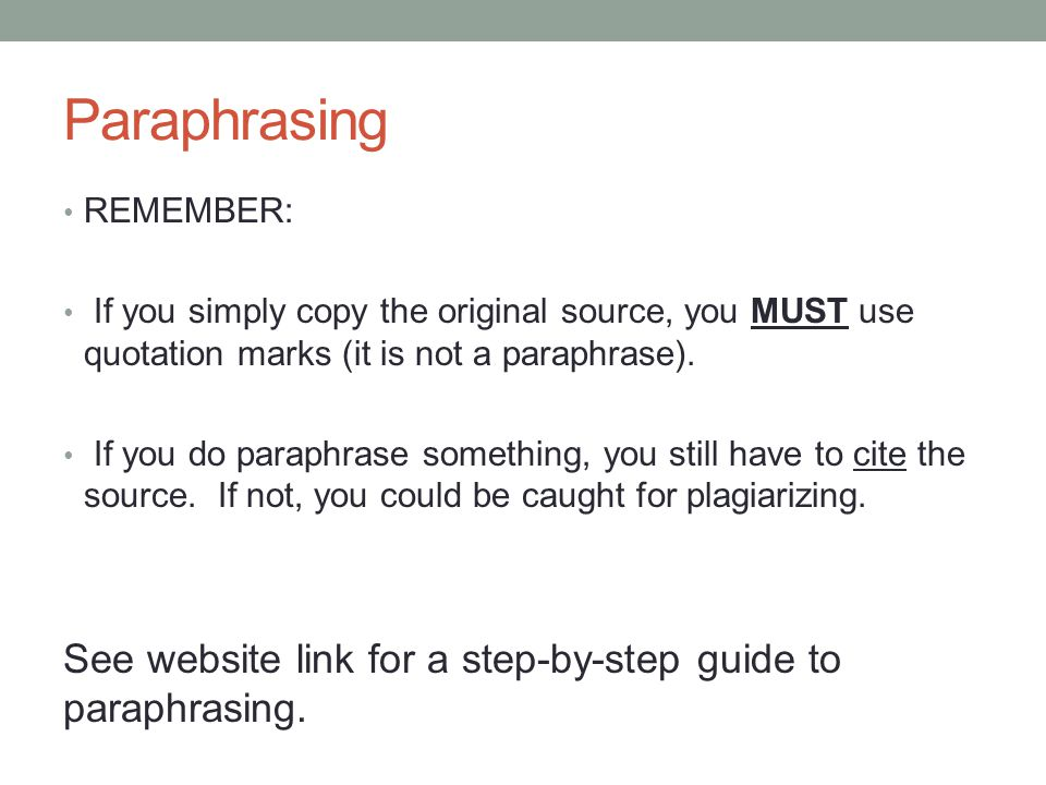 Paraphrasing REMEMBER: If you simply copy the original source, you MUST use quotation marks (it is not a paraphrase).