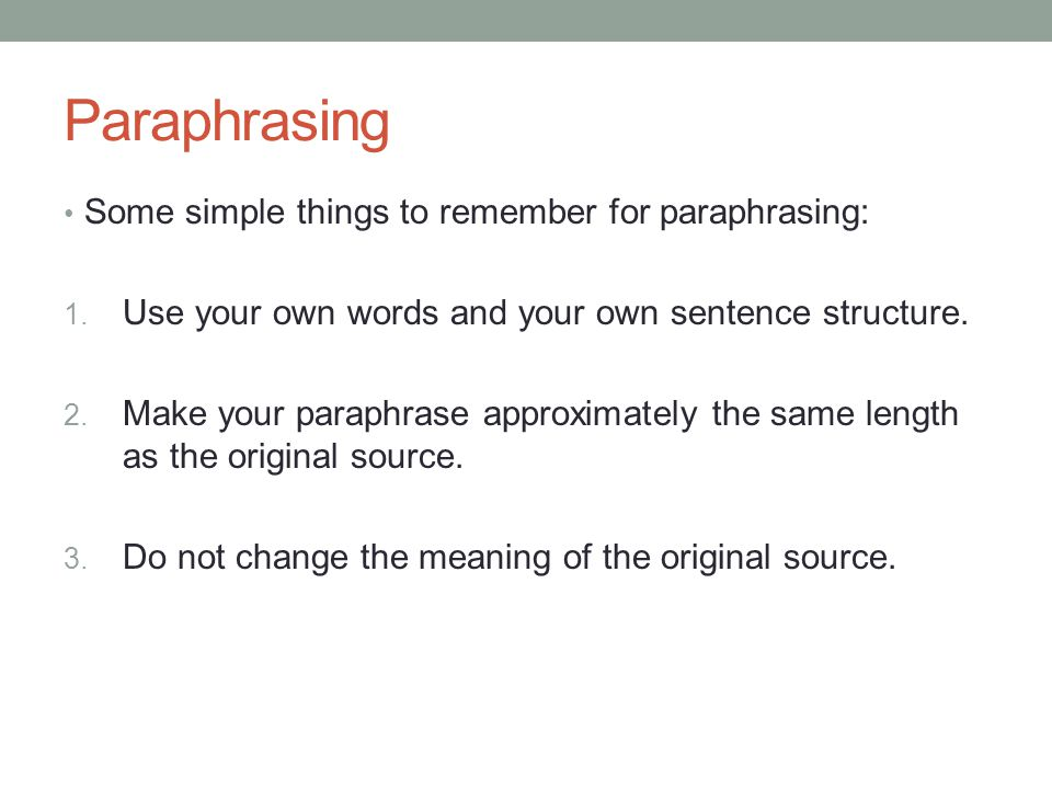 Paraphrasing Some simple things to remember for paraphrasing:
