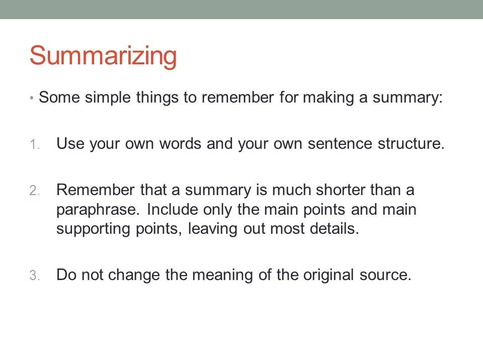 Summarizing Some simple things to remember for making a summary: