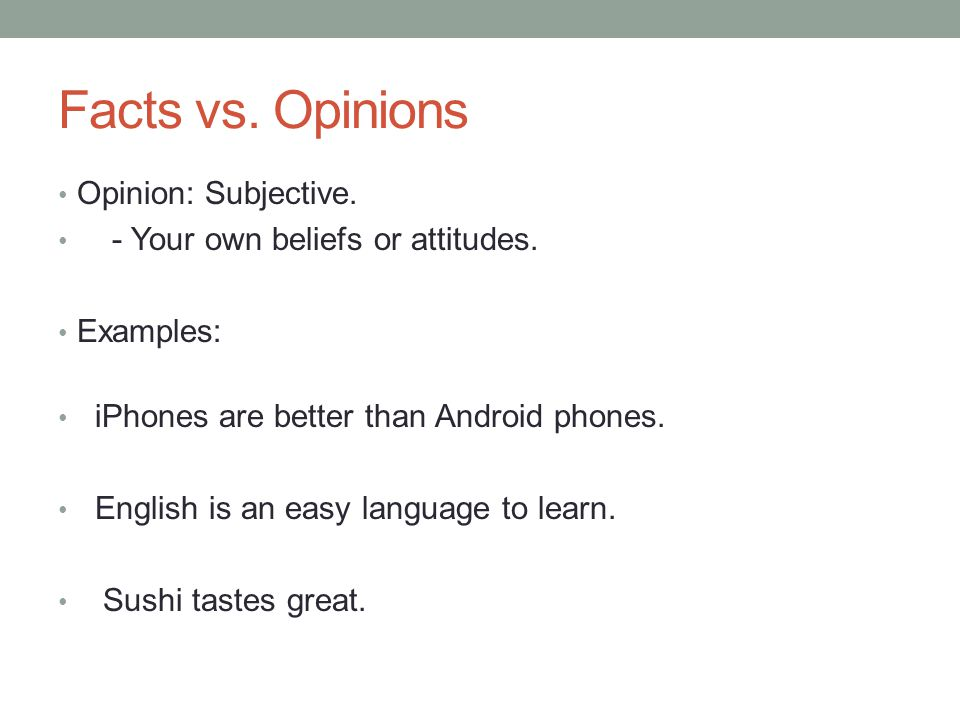 Facts vs. Opinions Opinion: Subjective.