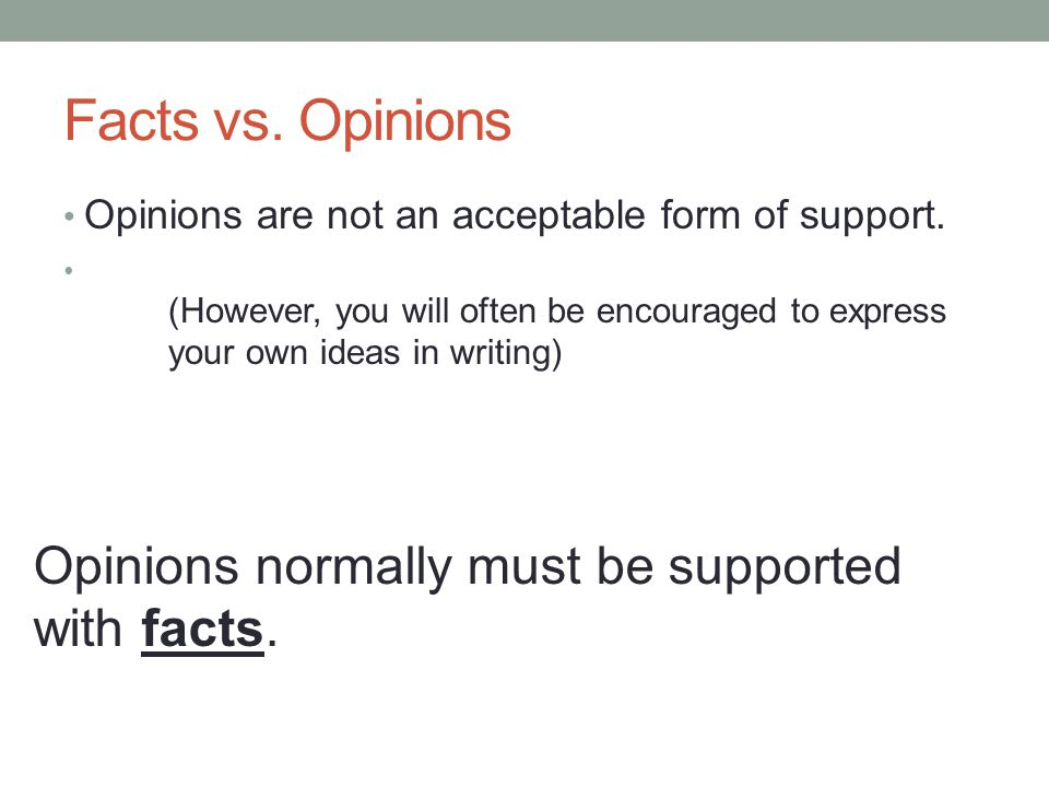 Facts vs. Opinions Opinions normally must be supported with facts.