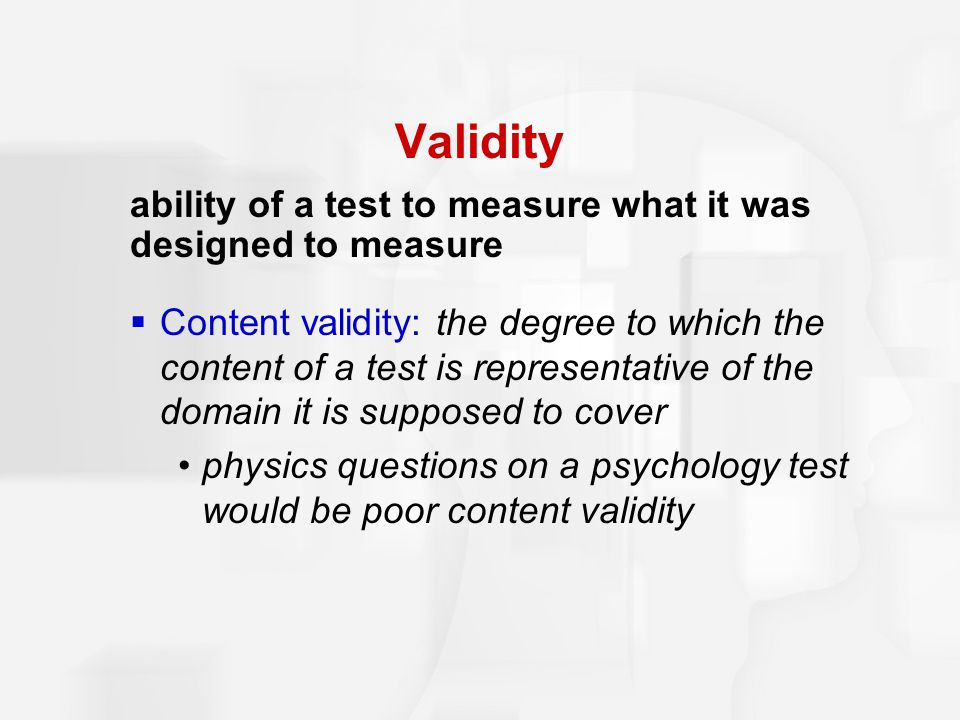 Validity ability of a test to measure what it was designed to measure