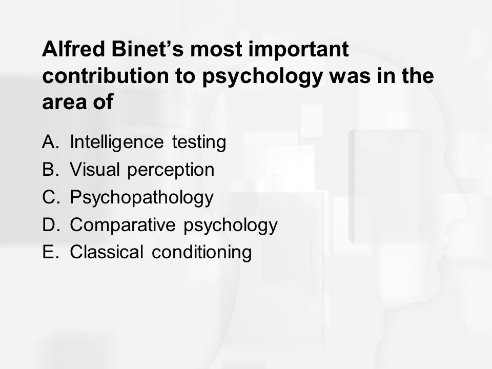 Alfred Binet's most important contribution to psychology was in the area of