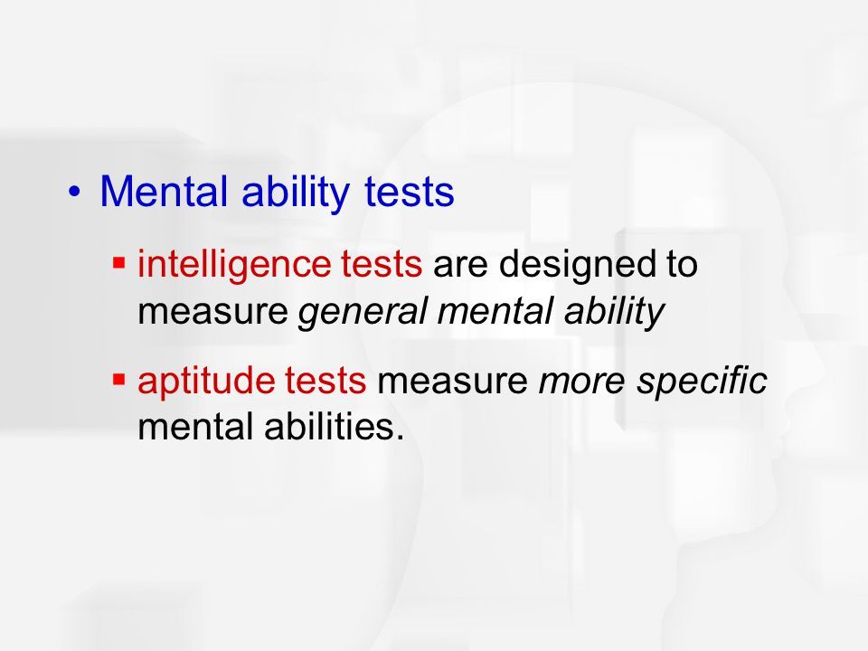 Mental ability tests intelligence tests are designed to measure general mental ability.