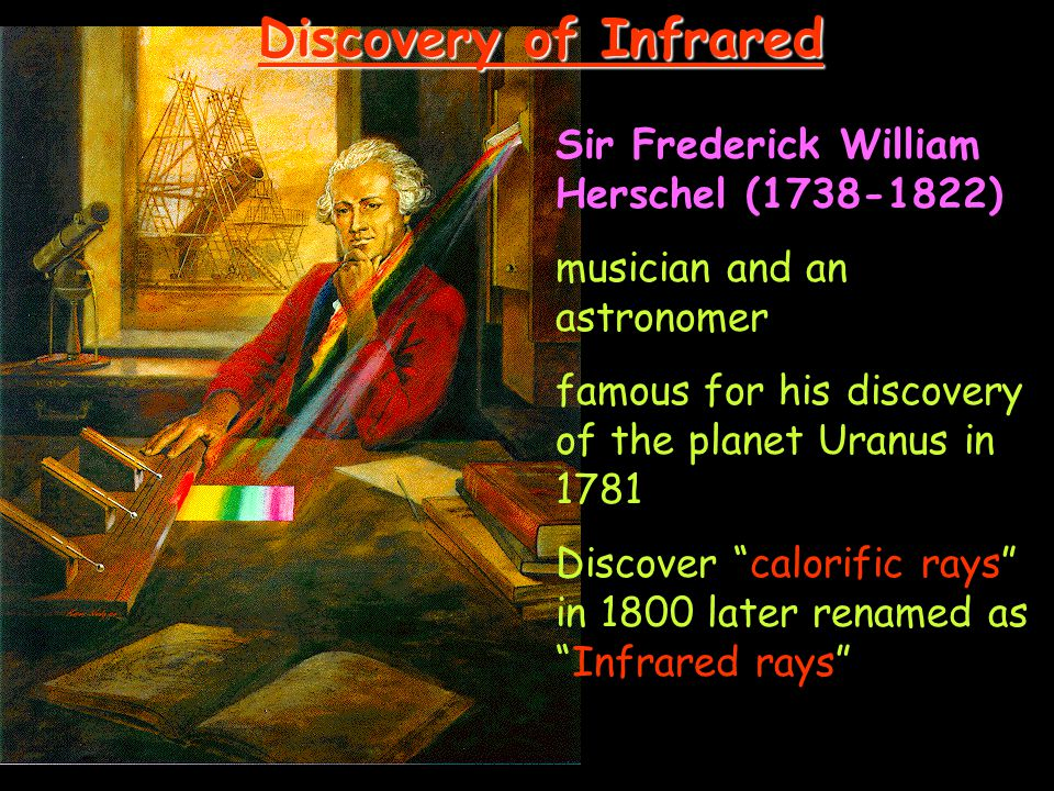 Discovery of Infrared Sir Frederick William Herschel (1738-1822)