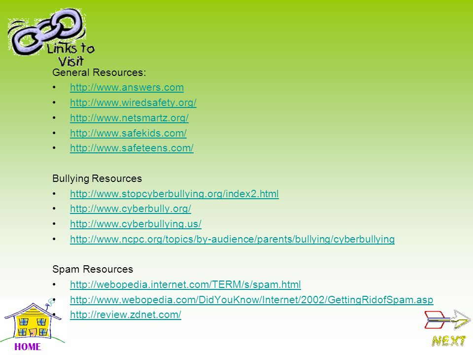 General Resources: http://www.answers.com. http://www.wiredsafety.org/ http://www.netsmartz.org/ http://www.safekids.com/